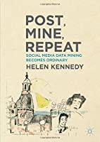 Post, Mine, Repeat: Social Media Data Mining Becomes Ordinary Front Cover