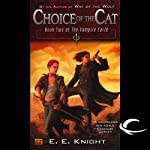 Choice of the Cat: The Vampire Earth, Book 2 (       UNABRIDGED) by E. E. Knight Narrated by Christian Rummel, E. E. Knight
