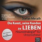 Die Kunst seine Kunden zu lieben: Neurostrategie für Unternehmer | Stefan Merath