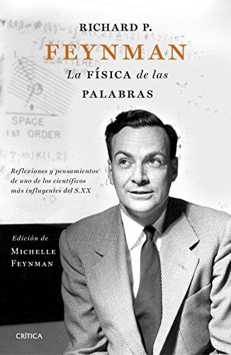 Richard P. Feynman. La física de las palabras: Reflexiones y pensamientos de uno de los científicos más influyentes del s. XX