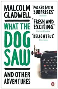 malcolm gladwell what the dog saw essays Malcolm gladwell is known, for better or worse, for books, stories, and essays  that identify something counterintuitive at first you think it's like.