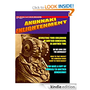 ANUNNAKI ENLIGHTENMENT BOOK-MAGAZINE. Vol.1 Issue 1. The Occult and ET Magazine. (Monthly Magazine Paranormal, Aliens, Spirituality, Occult)