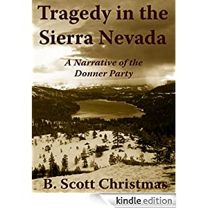 Tragedy in the Sierra Nevada: A Narrative of the Donner Party B. Scott Christmas