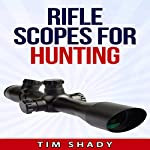 Rifle Scopes for Hunting: How to Pick a Scope   Tim Shady