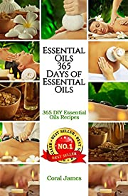 Essential Oils: 365 Days of Essential Oils (Essential Oils Recipes Guide Books For Beginners,Essential Oils for Weight Loss, Aromatherapy).: Essential Oils: 365 Days of Essential Oil Recipes
