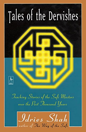 Tales of the Dervishes: Teaching-Stories of the Sufi Masters over the Past Thousand Years, Shah, Idries