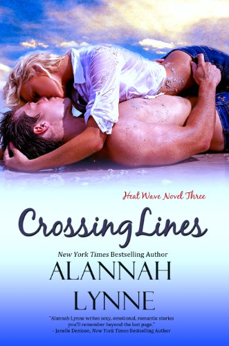 Crossing Lines (Contemporary Romance) (Heat Wave Novel #3) by Alannah Lynne