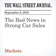 The Bad News in Strong Car Sales (       UNABRIDGED) by Justin Lahart Narrated by Alexander Quincy