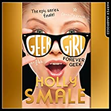 Forever Geek: Geek Girl, Book 6 Audiobook by Holly Smale Narrated by Katy Sobey