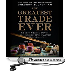 The Greatest Trade Ever: How John Paulson Defied Wall Street and Made Financial History (Unabridged)