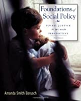 Foundations of Social Policy Social Justice in by Barusch