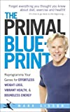 The Primal Blueprint: Reprogramme your genes for effortless weight loss, vibrant health and boundless energy