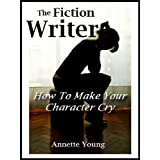 The Fiction Writer. How to Make Your Character Cryby Annette Young