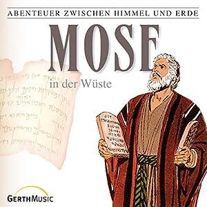 Mose in der Wüste (Abenteuer zwischen Himmel und Erde 6) Hörspiel