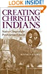 Creating Christian Indians: Native Cl...