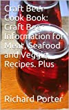 Craft Beer Cook Book: Craft Beer Information for Meat, Seafood and Veggie Recipes. Plus