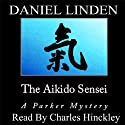 The Aikido Sensei: A Parker Mystery, Book 4 Audiobook by Daniel Linden Narrated by Charles Hinckley