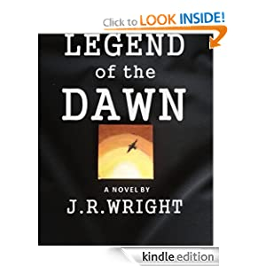 LEGEND of the DAWN [ The Epic Adventure of a Lifetime ] J.R. Wright
