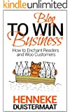Blog to Win Business: How to Enchant Readers and Woo Customers (English Edition)