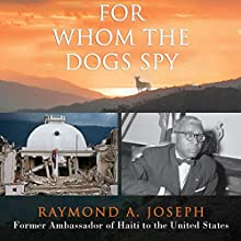 For Whom the Dogs Spy: Haiti: From the Earthquake to the Duvalier Dictatorships, Four Presidents, and Beyond (       UNABRIDGED) by Raymond A. Joseph Narrated by Ron Butler