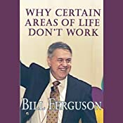 Why Certain Areas of Life Don't Work: A keynote address given to over 2,300 counselors and therapists | [Bill Ferguson]