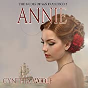 Annie: The Brides of San Francisco, Volume 2 | Cynthia Woolf