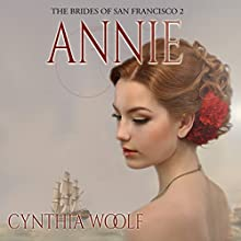 Annie: The Brides of San Francisco, Volume 2 (       UNABRIDGED) by Cynthia Woolf Narrated by Lia Frederick