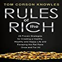 Rules of the Rich: 28 Proven Strategies for Creating a Healthy, Wealthy and Happy Life and Escaping the Rat Race Once and for All (       UNABRIDGED) by Tom Corson-Knowles Narrated by Greg Zarcone