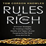img - for Rules of the Rich: 28 Proven Strategies for Creating a Healthy, Wealthy and Happy Life and Escaping the Rat Race Once and for All book / textbook / text book