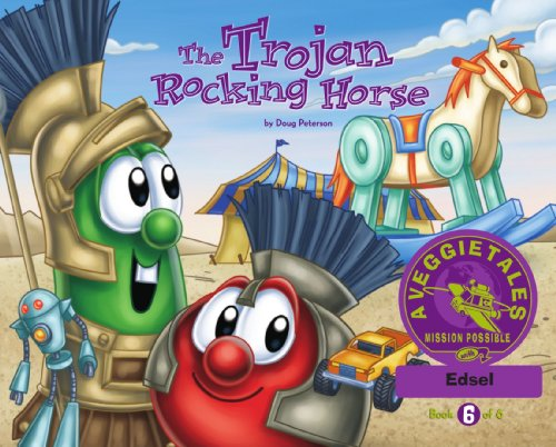 The Trojan Rocking Horse - VeggieTales Mission Possible Adventure Series #6: Personalized for Edsel (Girl) PDF