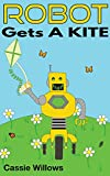 Children's book: Robot Gets A Kite  Bedtime story for kids, Kids science fiction fantasy book, Early readers, Beautiful picture book for kids  (Robot Buddies Series 2)