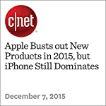 Apple Busts out New Products in 2015, but iPhone Still Dominates | Katie Collins