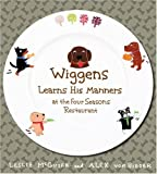 img - for Wiggens Learns His Manners at the Four Seasons Restaurant book / textbook / text book