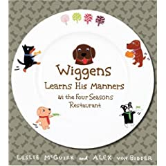 Amazon.com: Wiggens Learns His Manners at the Four Seasons Restaurant (9780763640149): Leslie McGuirk, Alex Von Bidder: Books