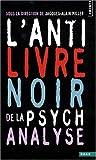 echange, troc Jacques-Alain Miller, Gérard Miller, Agnès Aflalo, Marie-Claude Sureau, Collectif - L'Anti-Livre noir de la psychanalyse