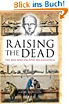 Raising the Dead: The Men Who Created...