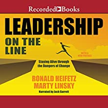 Leadership on the Line (Revised): Staying Alive Through the Dangers of Change   Livre audio Auteur(s) : Ronald A. Heifetz, Marty Linsky Narrateur(s) : Jack Garrett