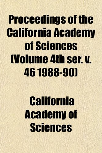 Proceedings of the California Academy of Sciences (Volume 4th ser. v. 46 1988-90)