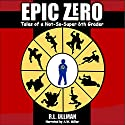 Epic Zero: Tales of a Not-So-Super 6th Grader (hilarious, action-packed fun for children ages 9-12) Audiobook by R.L. Ullman Narrated by A. W. Miller