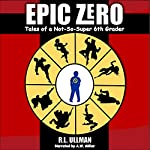 Epic Zero: Tales of a Not-So-Super 6th Grader (hilarious, action-packed fun for children ages 9-12) | R.L. Ullman