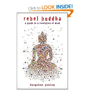 Rebel Buddha: A Guide to a Revolution of Mind Dzogchen Ponlop