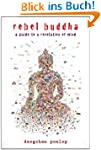 Rebel Buddha: A Guide to a Revolution...