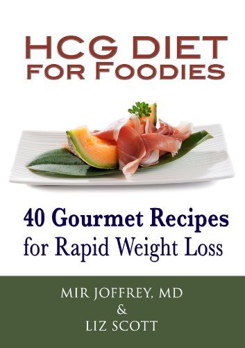 HCG Diet for Foodies: 40 Gourmet Recipes for Rapid Weight Loss