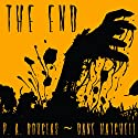 The End: A Post Apocalyptic Thriller Audiobook by P. A. Douglas, Dane Hatchell Narrated by Gregory Shinn