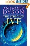 Ethics of in Vitro Fertilisation (Eth...