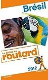 Guide du Routard Brésil 2012 par Guide du Routard