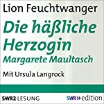 Die häßliche Herzogin Margarete Maultasch | Lion Feuchtwanger