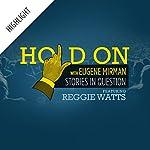 Hold On Highlight: Reggie Watts Trips Out   Eugene Mirman,Reggie Watts