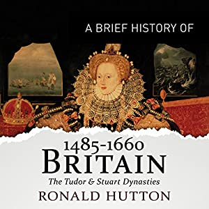 A Brief History of Britain 1485-1660 Audiobook