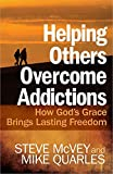 img - for Helping Others Overcome Addictions: How God's Grace Brings Lasting Freedom book / textbook / text book